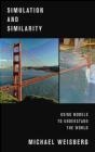 Simulation and Similarity Michael Weisberg