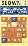 Słownik frazeologiczny języka polskiego Daniela Podlawska, Magdalena Świątek-Brzezińska