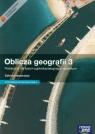 Oblicza geografii 3 Podręcznik z dostępem do Matura-ROM-U Zakres rozszerzony / Teraz matura 2015 Geografia Zadania i arkusze maturalne