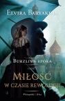 Miłość w czasie rewolucji Burzliwa epoka tom 1 Baaryakina Elvira