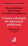 Ustawa o dostępie do informacji publicznej Komentarz Bidziński Mariusz, Chmaj Marek, Szustakiewicz Przemysław
