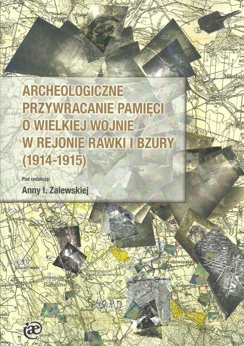 Archeologiczne przywracanie pamięci o Wielkiej Wojnie w rejonie Rawki i Bzury (1914-1915)