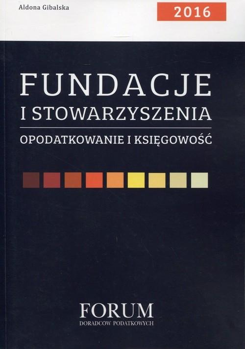 Fundacje i stowarzyszenia Opodatkowanie i księgowość 2016 Gibalska Aldona