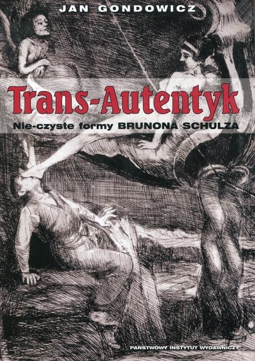 Trans-Autentyk Nie-czyste formy Brunona Schulza Gondowicz Jan