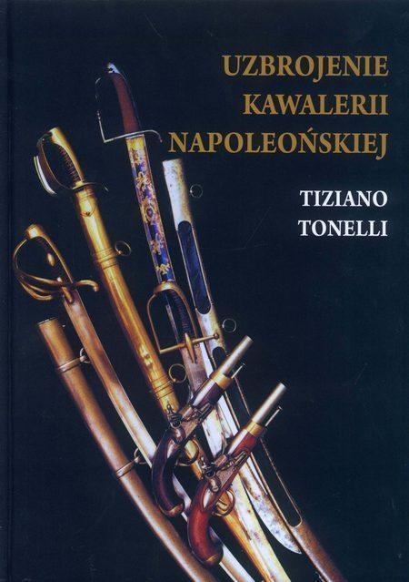 Uzbrojenie Kawalerii Napoleońskiej Tiziano Tonelli