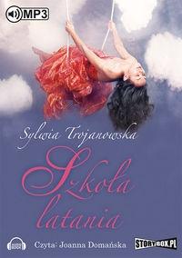 Szkoła latania (audiobook) (Audiobook) Trojanowska Sylwia