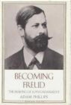 Becoming Freud Adam Phillips