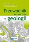 Przewodnik do ćwiczeń z geologii Mizerski Włodzimierz