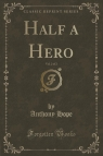 Half a Hero, Vol. 2 of 2 (Classic Reprint)