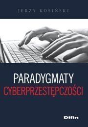 Paradygmaty cyberprzestępczości Kosiński Jerzy