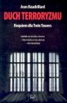 Duch terroryzmu Requiem dla Twin Towers Baudrillard Jean