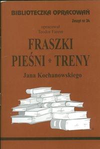 Biblioteczka Opracowań Fraszki, Pieśni, Treny Jana Kochanowskiego Farent Teodor