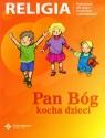 Pan Bóg kocha dzieci Podręcznik dla dzieci trzyletnich i czteroletnich Danuta Jackowiak Jan Szpet