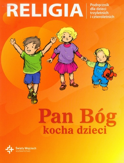Pan Bóg kocha dzieci. Podręcznik dla dzieci trzyletnich i czteroletnich Danuta Jackowiak Jan Szpet