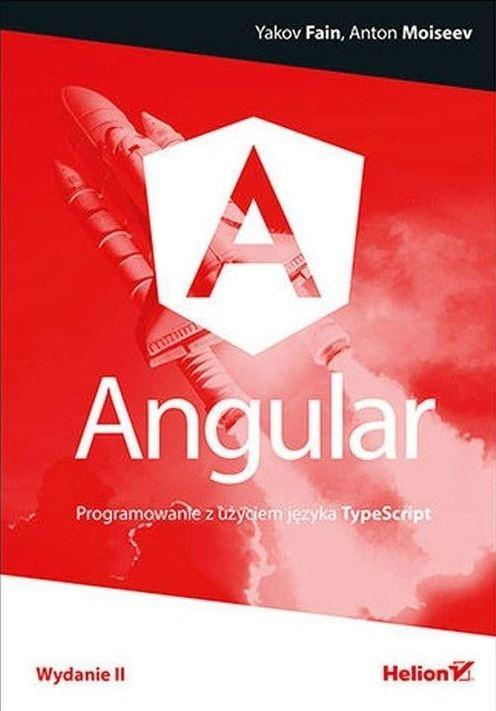 Angular Programowanie z użyciem języka TypeScript Fain Yakov, Moiseev Anton