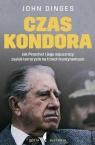 Czas KondoraJak Pinochet i jego sojusznicy zasiali terroryzm na trzech Dinges John