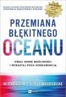 Przemiana błękitnego oceanu Buduj pewność siebie, kreuj nowe Kim W. Chan, Mauborgne Renee