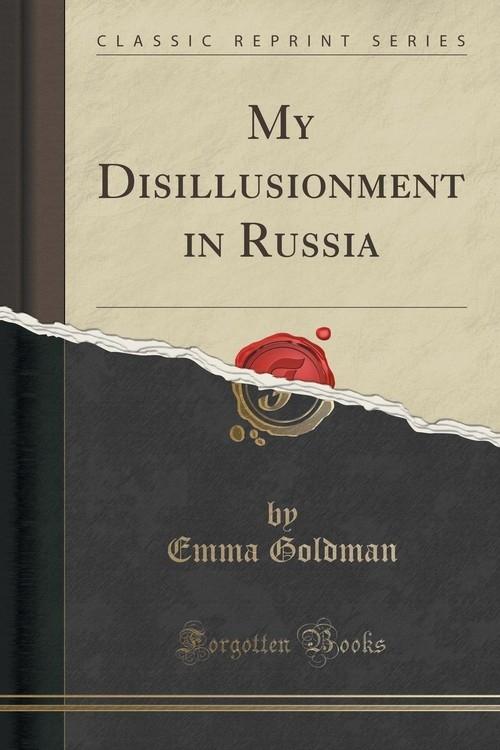 My Disillusionment in Russia (Classic Reprint) Goldman Emma