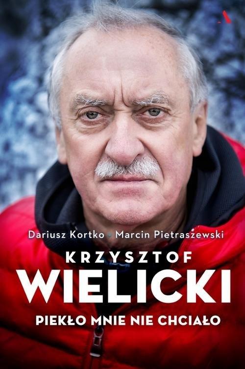 Krzysztof Wielicki. Piekło mnie nie chciało Kortko Dariusz, Pietraszewski Marcin