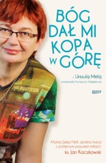 Bóg dał mi kopa w górę Mela Urszula, Węglarczyk Katarzyna