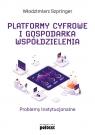 Platformy cyfrowe i gospodarka współdzielenia. Problemy instytucjonalne Szpringer Włodzimierz