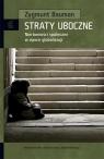 Straty uboczne Nierówności społeczne w epoce globalizacji Bauman Zygmunt