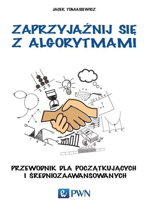 Zaprzyjaźnij się z algorytmami Tomasiewicz Jacek