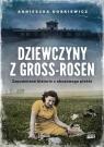 Dziewczyny z Gross Rosen. Prawdziwe historie Dobkiewicz Agnieszka