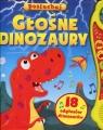 Głośne dinozaury Posłuchaj 18 odgłosów dinozaurów (Uszkodzona okładka)