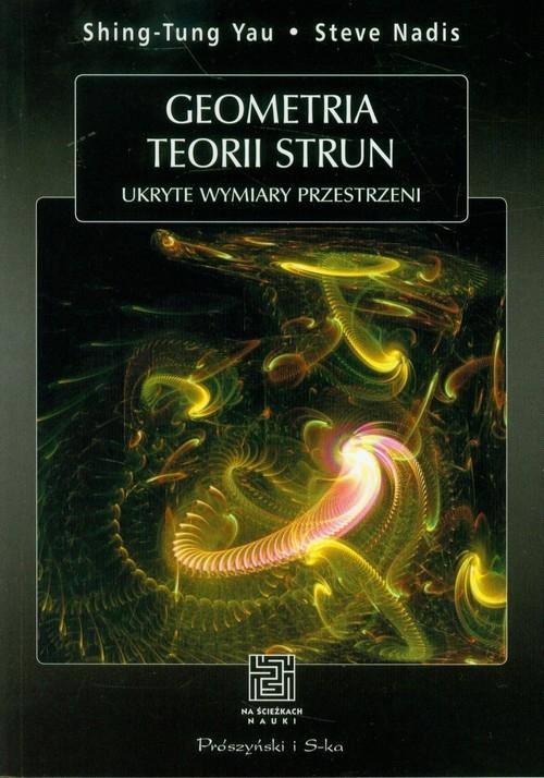 Geometria teorii strun Ukryte wymiary przestrzeni Yau Shing-Tung, Nadis Steve