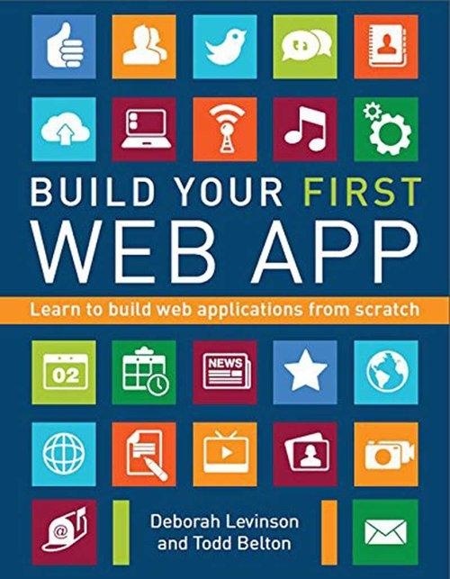 Build Your First Web App Levinson Deborah, Belton Todd