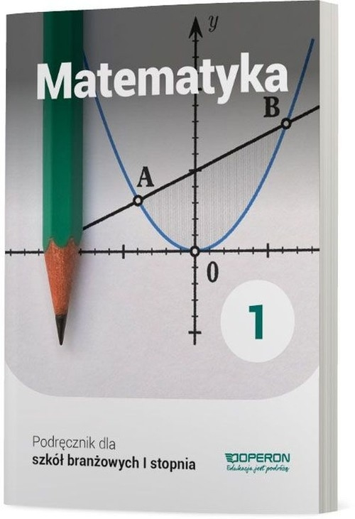 Matematyka 1 Podręcznik dla szkoły branżowej I stopnia Konstantynowicz Adam, Konstantynowicz Anna, Pająk Małgorzata