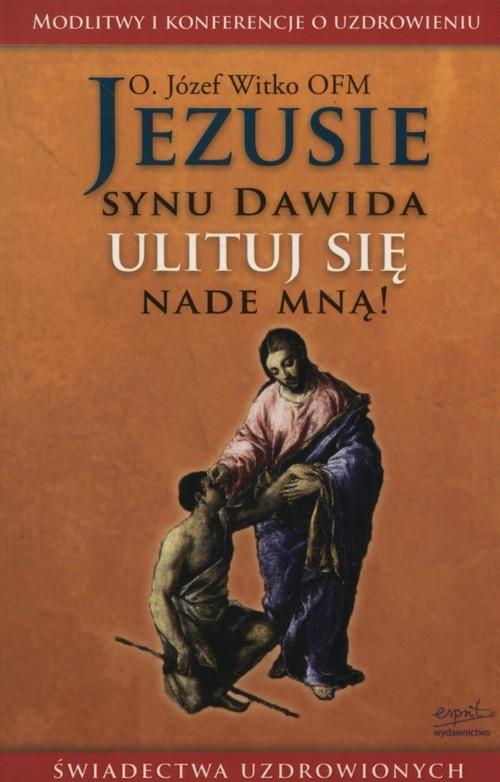 Jezusie synu Dawida ulituj się nade mną! Witko Józef