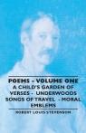 Poems - Volume One - A Child's Garden of Verses - Underwoods Songs of Travel - Stevenson Robert Louis