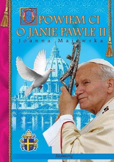 Opowiem Ci o Janie Pawle II Majewska Joanna
