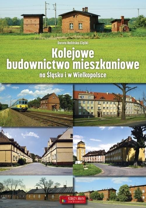 Kolejowe budownictwo mieszkaniowe na Śląsku i w Wielkopolsce Balińska-Ciężki Dorota