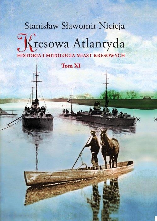 Kresowa Atlantyda Historia i mitologia miast kresowych Tom XI Nicieja Stanisław Sławomir