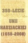 350-lecie Unii hadziackiej (1658-2008)  Chynczewska-Hennel Teresa, Kroll Piotr, Nagielski Mirosław (red.)