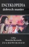 Encyklopedia dobrych manier według Henryka Ryszarda Żuchowskiego