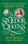 Six Tudor Queens Anne Boleyn A King's Obsession Weir Alison