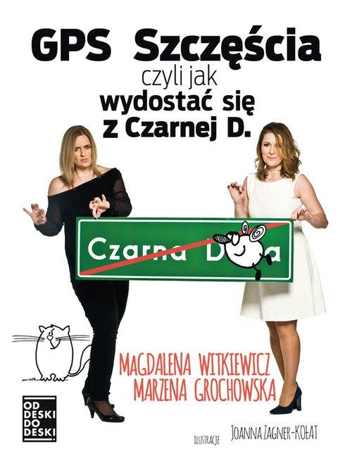 GPS szczęścia czyli jak się wydostać z Czarnej d. Witkiewicz Magdalena, Grochowska Marzena