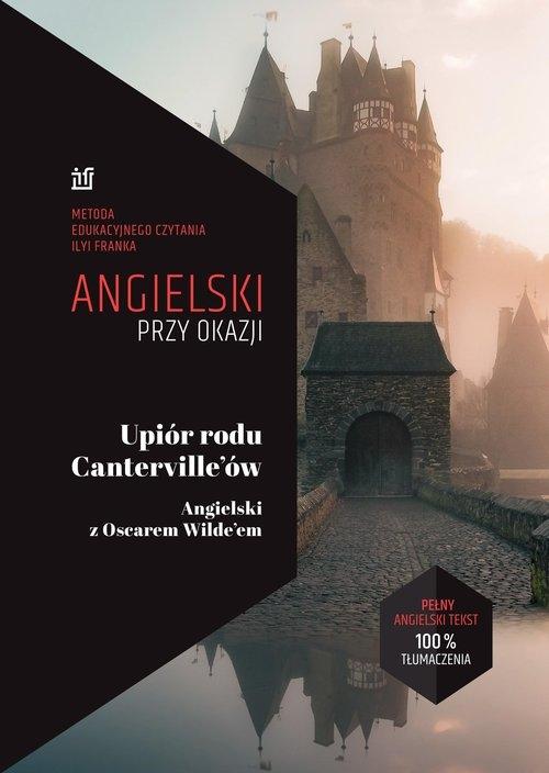 Angielski przy okazji Upiór rodu Canterville'ów Angielski z Oscarem Wilde?em Wilde Oscar, Frank Ilya