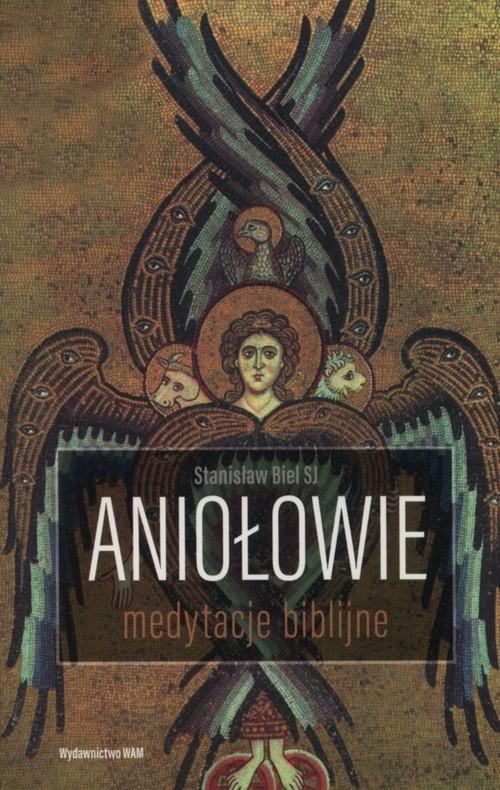 Aniołowie Medytacje biblijne Biel Stanisław