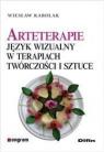 Arteterapie Język wizualny w terapiach, twórczości i sztuce Karolak Wiesław
