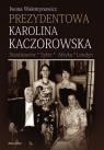 Prezydentowa Karolina Kaczorowska