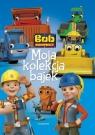 Bob Budowniczy Moja kolekcja bajek