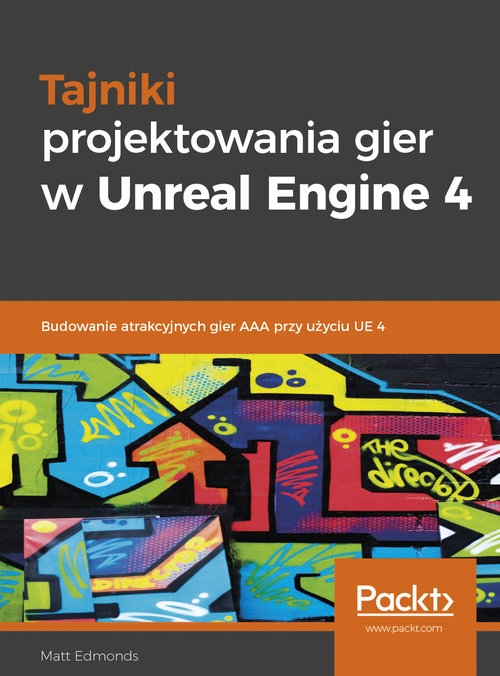 Tajniki projektowania gier w Unreal Engine 4 Edmonds Matt