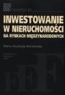 Inwestowanie w nieruchomości na rynkach międzynarodowych Wiśniewska Marta Anastazja