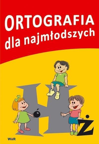 Ortografia dla najmłodszych Elżbieta Wujczyk, Ewa Ciągowska