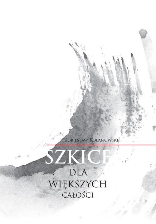 Szkice dla większych całości Kolanowski Sobiesław